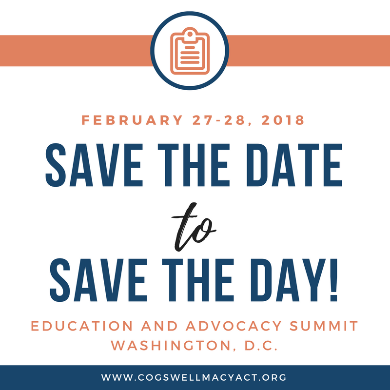 """Orange, black, and navy blue text on a white background. Above the text, a red stripe with circle in the center, inside the circle is a red icon representing a clipboard. Text: """"February 27-28, 2018, Save the date to save the day! Education and advocacy summit, Washington, D.C."""" Text on a blue ribbon: www.cogswellmacyact.org"""